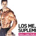 Los mejores suplementos para construir más músculo